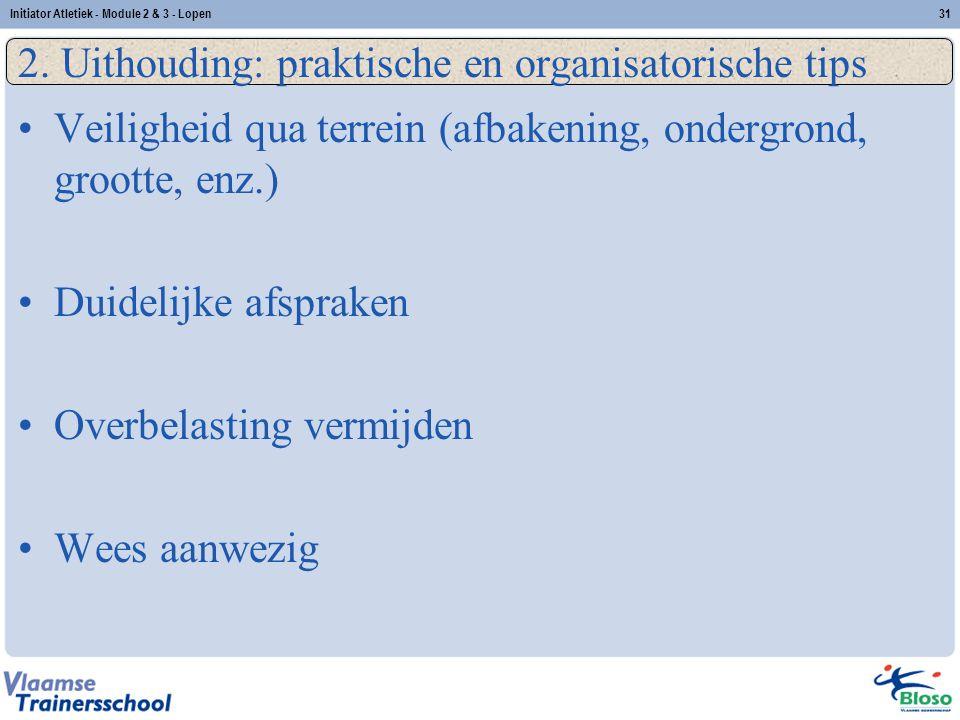31 2. Uithouding: praktische en organisatorische tips Veiligheid qua terrein (afbakening, ondergrond, grootte, enz.) Duidelijke afspraken Overbelastin