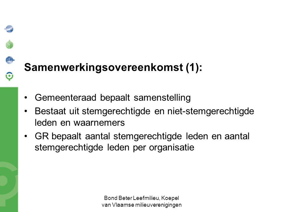 Bond Beter Leefmilieu, Koepel van Vlaamse milieuverenigingen Samenwerkingsovereenkomst (1): Gemeenteraad bepaalt samenstelling Bestaat uit stemgerechtigde en niet-stemgerechtigde leden en waarnemers GR bepaalt aantal stemgerechtigde leden en aantal stemgerechtigde leden per organisatie