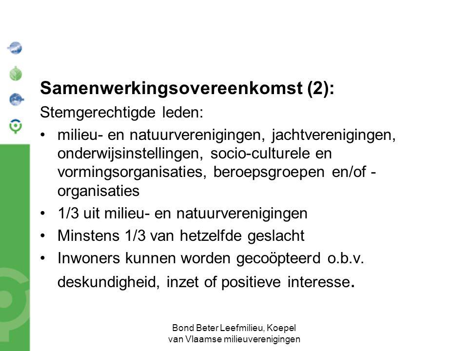 Bond Beter Leefmilieu, Koepel van Vlaamse milieuverenigingen Samenwerkingsovereenkomst (2): Stemgerechtigde leden: milieu- en natuurverenigingen, jachtverenigingen, onderwijsinstellingen, socio-culturele en vormingsorganisaties, beroepsgroepen en/of - organisaties 1/3 uit milieu- en natuurverenigingen Minstens 1/3 van hetzelfde geslacht Inwoners kunnen worden gecoöpteerd o.b.v.