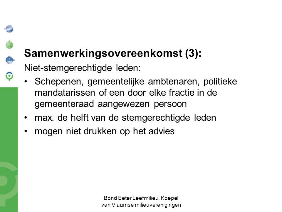 Bond Beter Leefmilieu, Koepel van Vlaamse milieuverenigingen Samenwerkingsovereenkomst (3): Niet-stemgerechtigde leden: Schepenen, gemeentelijke ambtenaren, politieke mandatarissen of een door elke fractie in de gemeenteraad aangewezen persoon max.