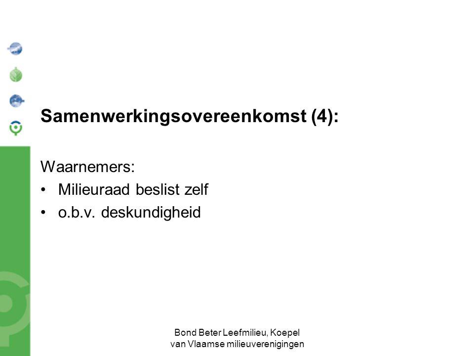 Bond Beter Leefmilieu, Koepel van Vlaamse milieuverenigingen Samenwerkingsovereenkomst (4): Waarnemers: Milieuraad beslist zelf o.b.v.