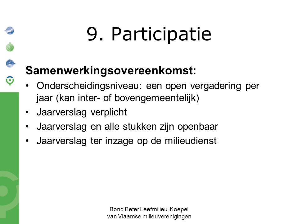 Bond Beter Leefmilieu, Koepel van Vlaamse milieuverenigingen Samenwerkingsovereenkomst: Onderscheidingsniveau: een open vergadering per jaar (kan inter- of bovengemeentelijk) Jaarverslag verplicht Jaarverslag en alle stukken zijn openbaar Jaarverslag ter inzage op de milieudienst 9.