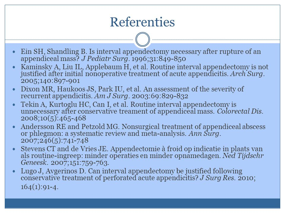 Referenties Ein SH, Shandling B. Is interval appendectomy necessary after rupture of an appendiceal mass? J Pediatr Surg. 1996;31:849-850 Kaminsky A,
