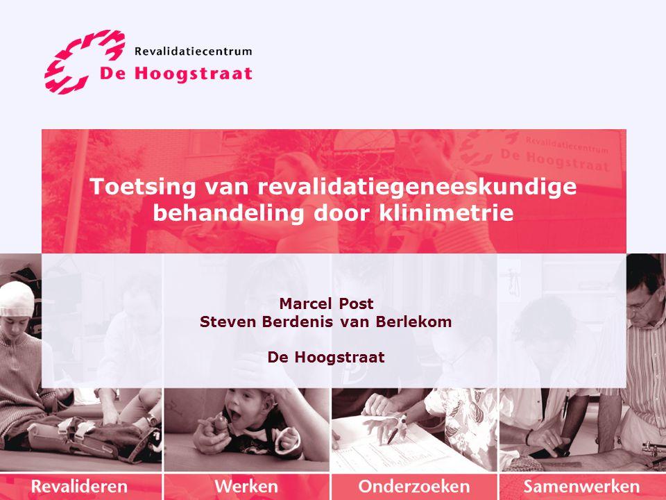 Toetsing van revalidatiegeneeskundige behandeling door klinimetrie Marcel Post Steven Berdenis van Berlekom De Hoogstraat
