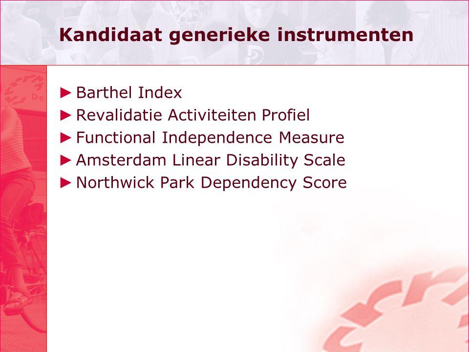 Kandidaat generieke instrumenten ► Barthel Index ► Revalidatie Activiteiten Profiel ► Functional Independence Measure ► Amsterdam Linear Disability Sc