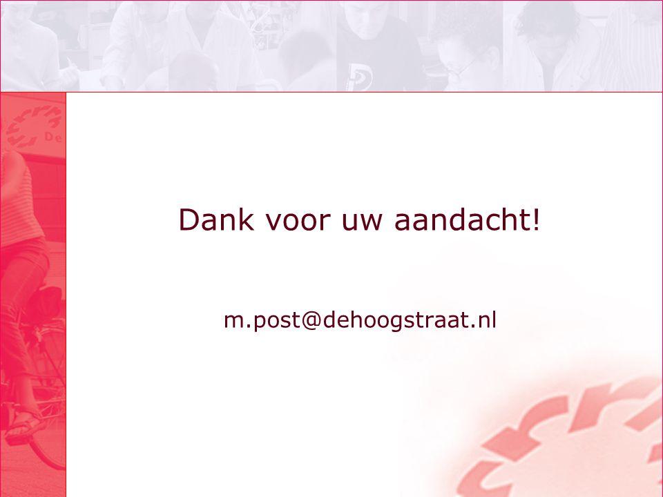 Dank voor uw aandacht! m.post@dehoogstraat.nl