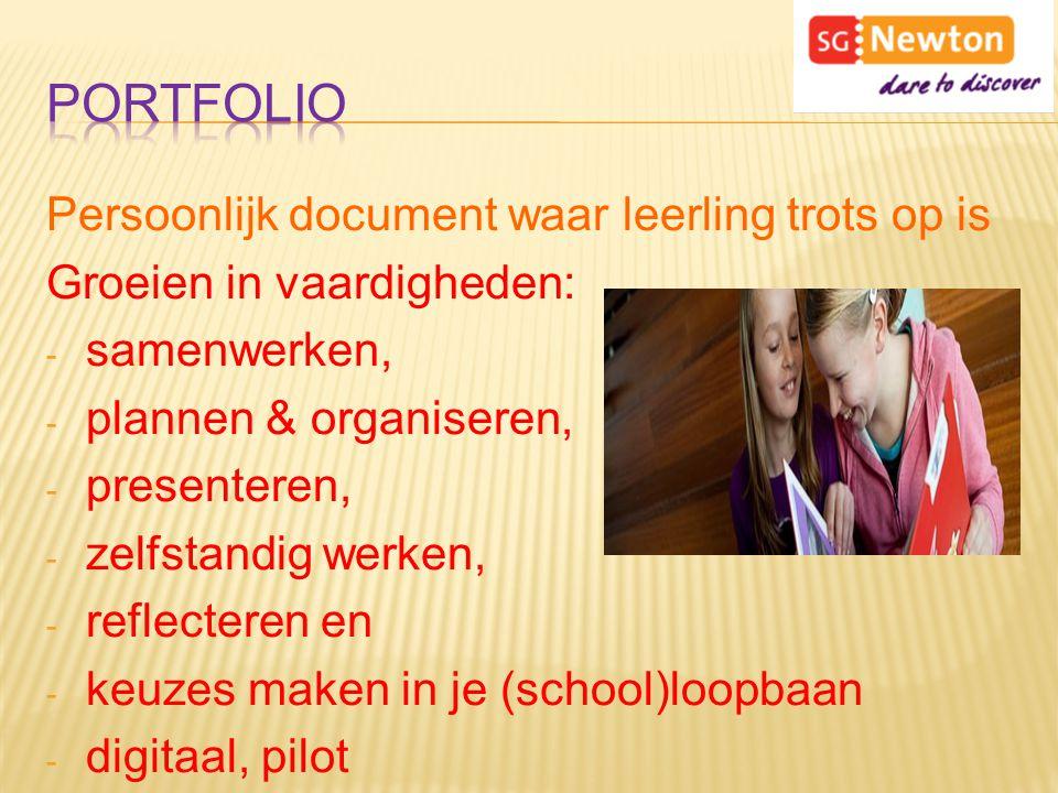 Persoonlijk document waar leerling trots op is Groeien in vaardigheden: - samenwerken, - plannen & organiseren, - presenteren, - zelfstandig werken, -