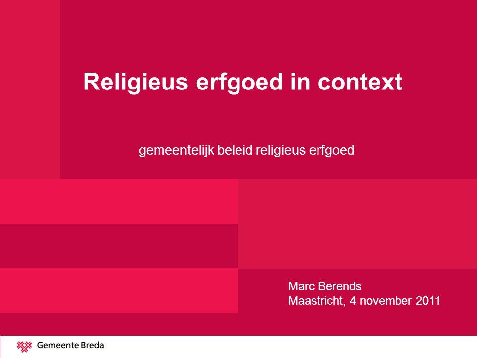 Religieus erfgoed in context gemeentelijk beleid religieus erfgoed Marc Berends Maastricht, 4 november 2011