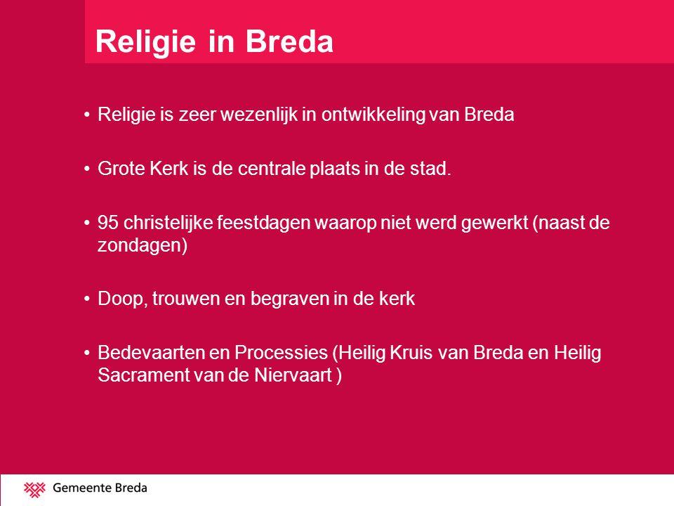 Religie in Breda Religie is zeer wezenlijk in ontwikkeling van Breda Grote Kerk is de centrale plaats in de stad.