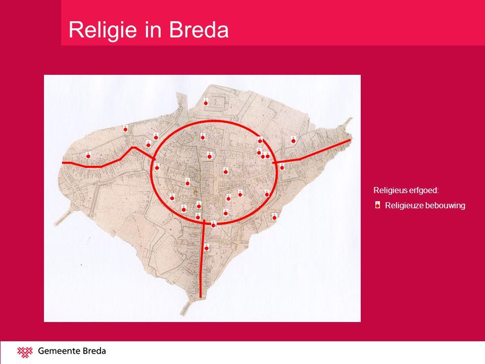Religie in Breda Religieuze bebouwing Religieus erfgoed: