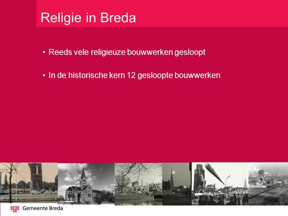 Religie in Breda Reeds vele religieuze bouwwerken gesloopt In de historische kern 12 gesloopte bouwwerken