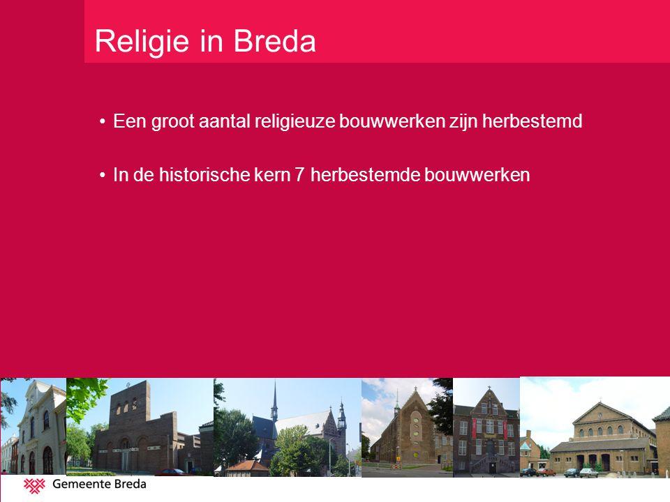 Een groot aantal religieuze bouwwerken zijn herbestemd In de historische kern 7 herbestemde bouwwerken Religie in Breda