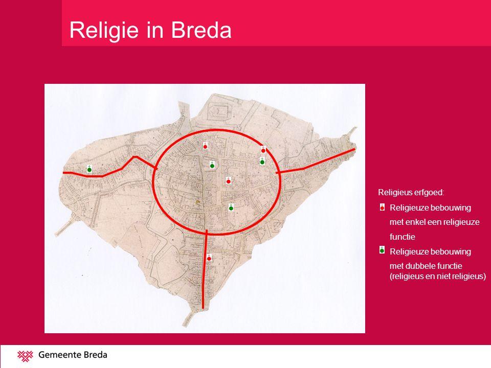 Religieus erfgoed: Religieuze bebouwing met enkel een religieuze functie Religieuze bebouwing met dubbele functie (religieus en niet religieus) Religie in Breda