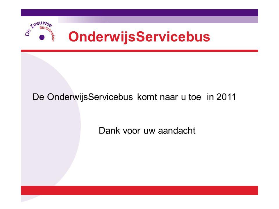 De OnderwijsServicebus komt naar u toe in 2011 Dank voor uw aandacht