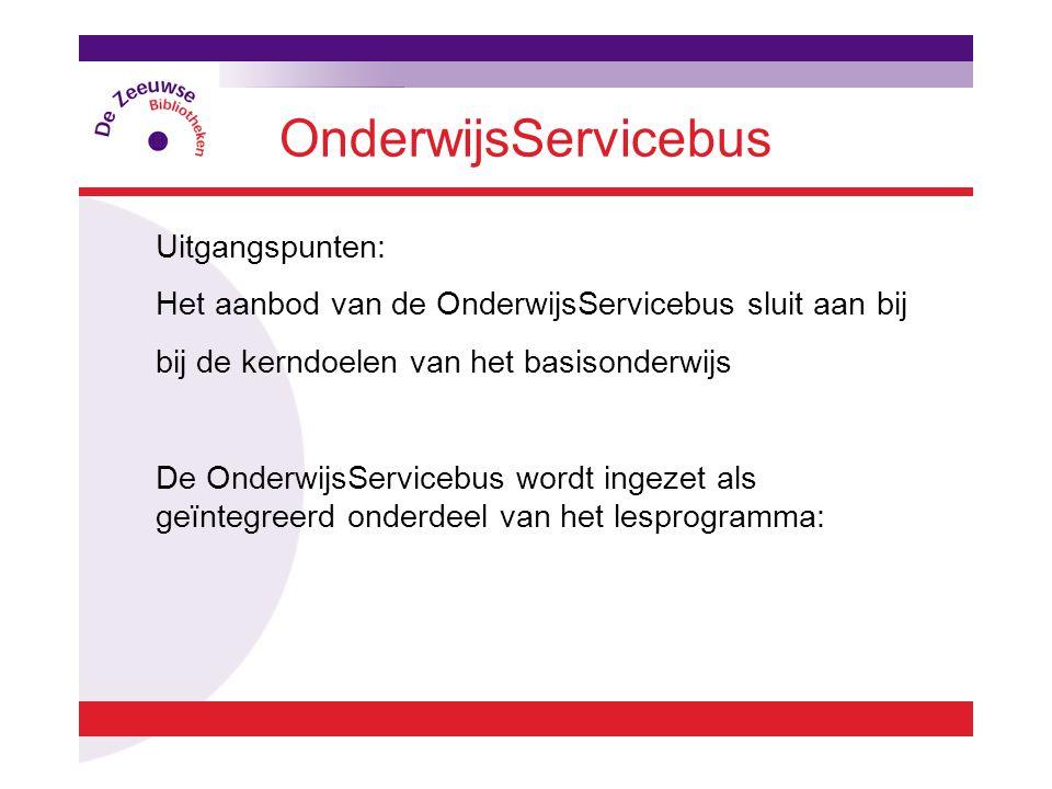 OnderwijsServicebus Uitgangspunten: Het aanbod van de OnderwijsServicebus sluit aan bij bij de kerndoelen van het basisonderwijs De OnderwijsServicebus wordt ingezet als geïntegreerd onderdeel van het lesprogramma: