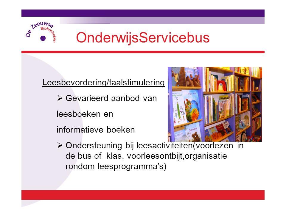 OnderwijsServicebus Leesbevordering/taalstimulering  Gevarieerd aanbod van leesboeken en informatieve boeken  Ondersteuning bij leesactiviteiten(voorlezen in de bus of klas, voorleesontbijt,organisatie rondom leesprogramma's)