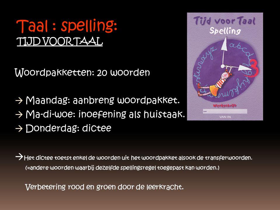 Taal : spelling: TIJD VOOR TAAL Woordpakketten: 20 woorden  Maandag: aanbreng woordpakket.  Ma-di-woe: inoefening als huistaak.  Donderdag: dictee