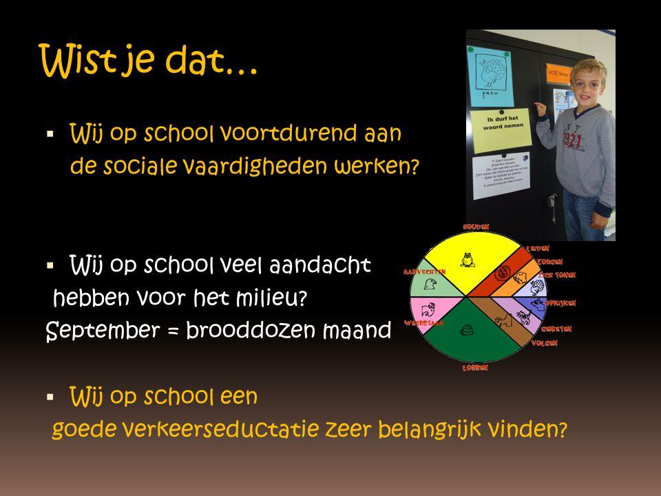 Wist je dat…  Wij op school voortdurend aan de sociale vaardigheden werken?  Wij op school veel aandacht hebben voor het milieu? September = brooddo