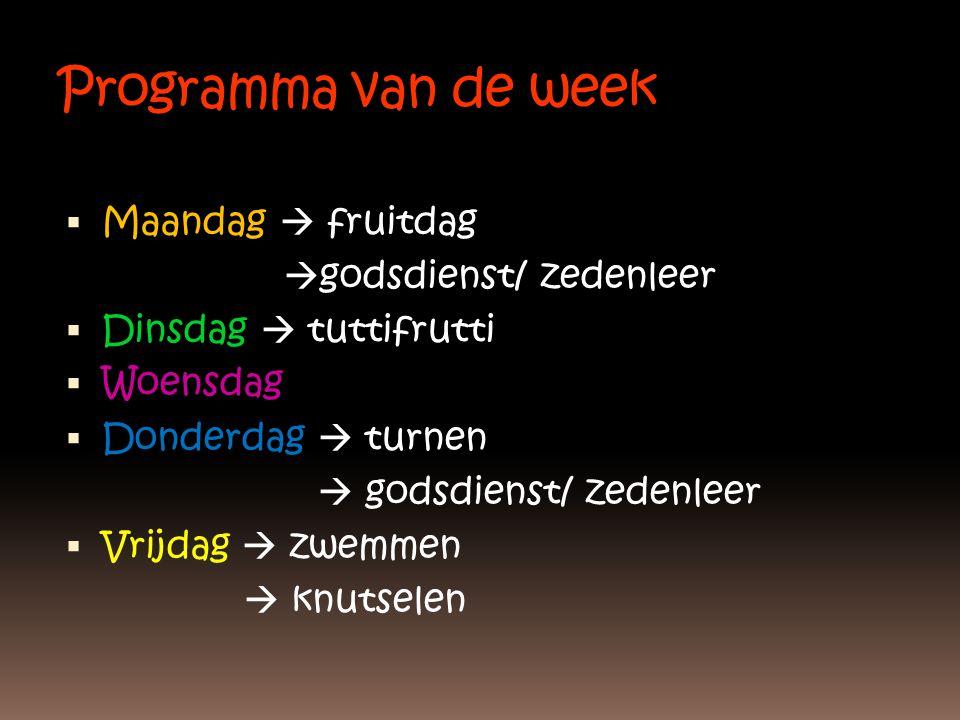 Programma van de week  Maandag  fruitdag  godsdienst/ zedenleer  Dinsdag  tuttifrutti  Woensdag  Donderdag  turnen  godsdienst/ zedenleer  V