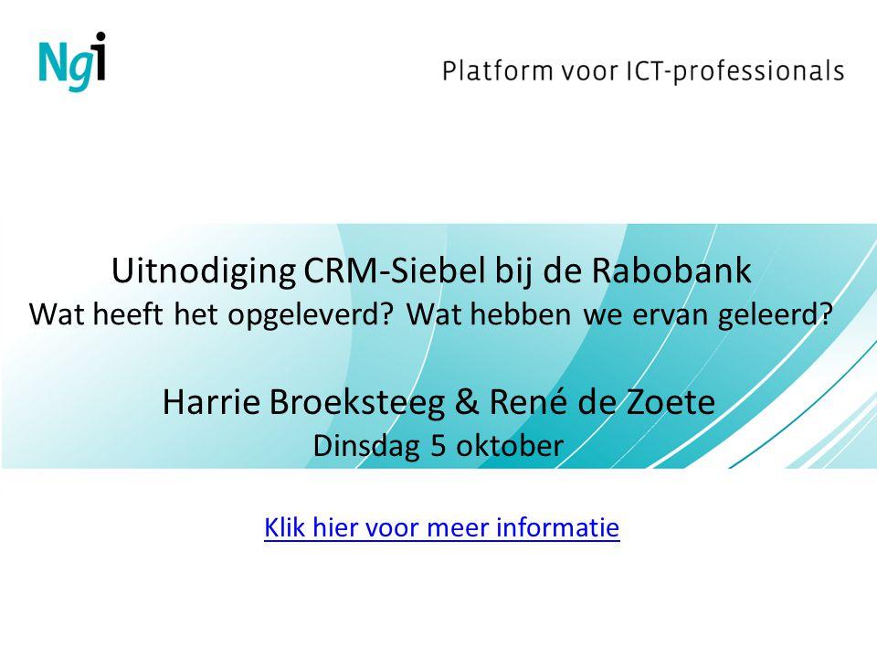 Uitnodiging CRM-Siebel bij de Rabobank Wat heeft het opgeleverd? Wat hebben we ervan geleerd? Harrie Broeksteeg & René de Zoete Dinsdag 5 oktober Klik