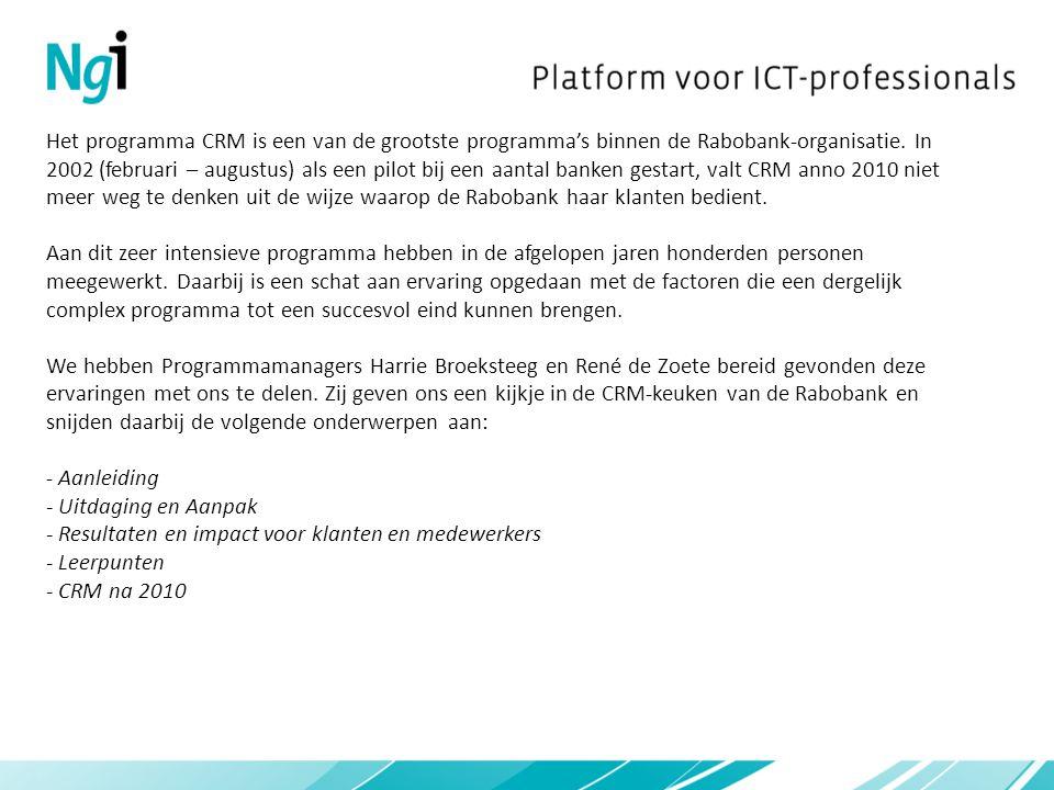 Het programma CRM is een van de grootste programma's binnen de Rabobank-organisatie. In 2002 (februari – augustus) als een pilot bij een aantal banken