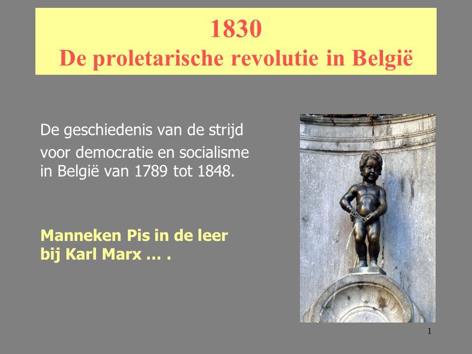 1 1830 De proletarische revolutie in België De geschiedenis van de strijd voor democratie en socialisme in België van 1789 tot 1848.