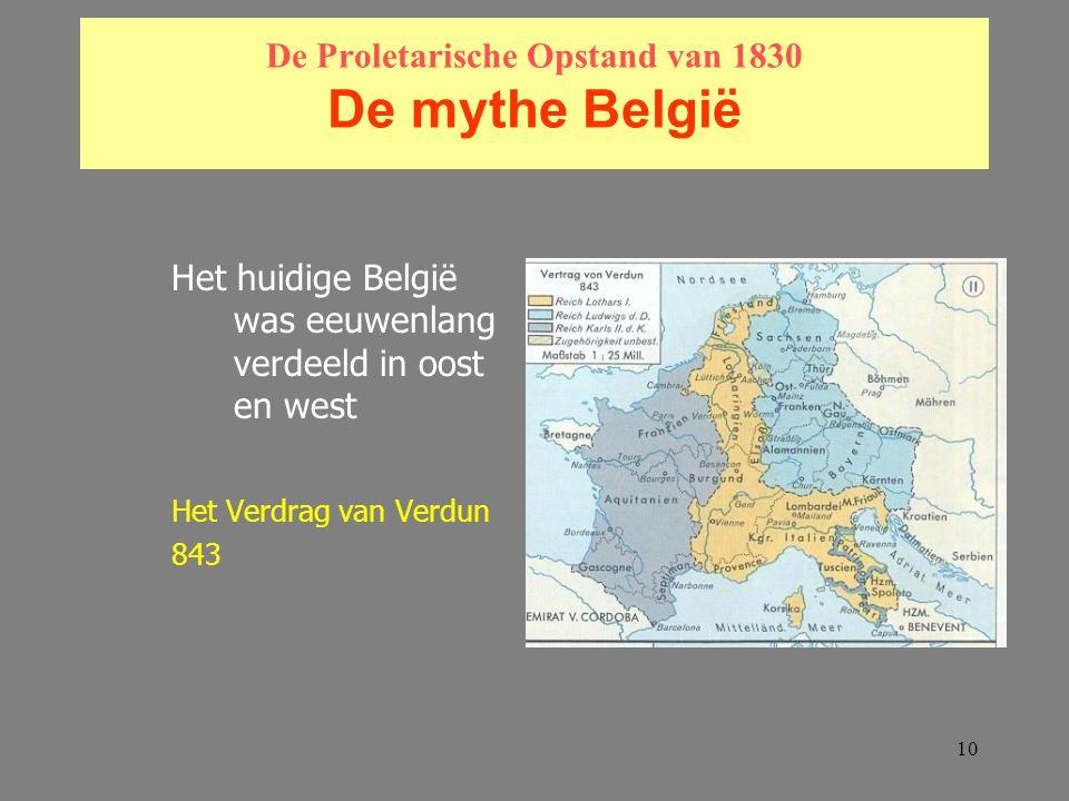 10 De Proletarische Opstand van 1830 De mythe België Het huidige België was eeuwenlang verdeeld in oost en west Het Verdrag van Verdun 843