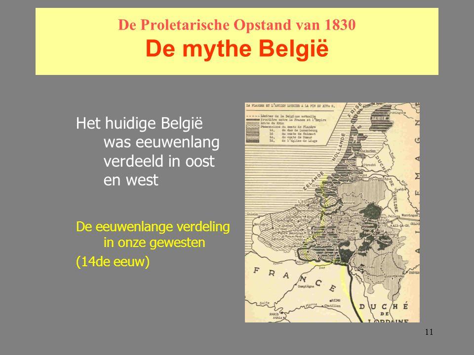 11 De Proletarische Opstand van 1830 De mythe België Het huidige België was eeuwenlang verdeeld in oost en west De eeuwenlange verdeling in onze gewesten (14de eeuw)