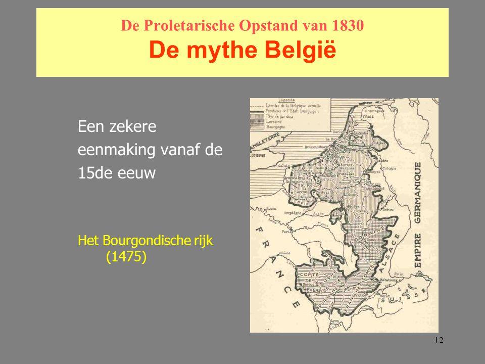 12 De Proletarische Opstand van 1830 De mythe België Een zekere eenmaking vanaf de 15de eeuw Het Bourgondische rijk (1475)