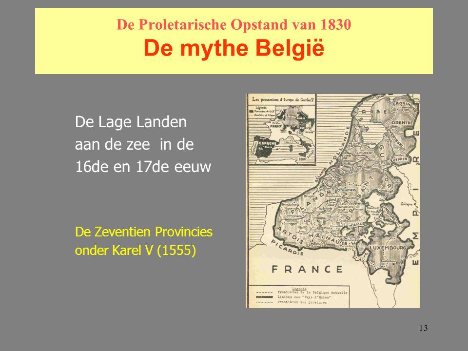13 De Proletarische Opstand van 1830 De mythe België De Lage Landen aan de zee in de 16de en 17de eeuw De Zeventien Provincies onder Karel V (1555)