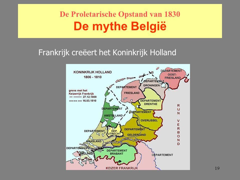 19 De Proletarische Opstand van 1830 De mythe België Frankrijk creëert het Koninkrijk Holland