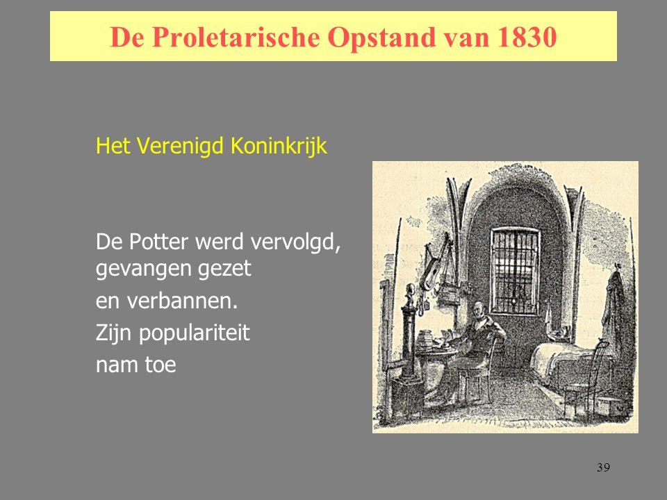 39 De Proletarische Opstand van 1830 Het Verenigd Koninkrijk De Potter werd vervolgd, gevangen gezet en verbannen.