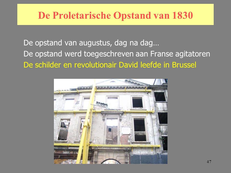 47 De Proletarische Opstand van 1830 De opstand van augustus, dag na dag… De opstand werd toegeschreven aan Franse agitatoren De schilder en revolutionair David leefde in Brussel