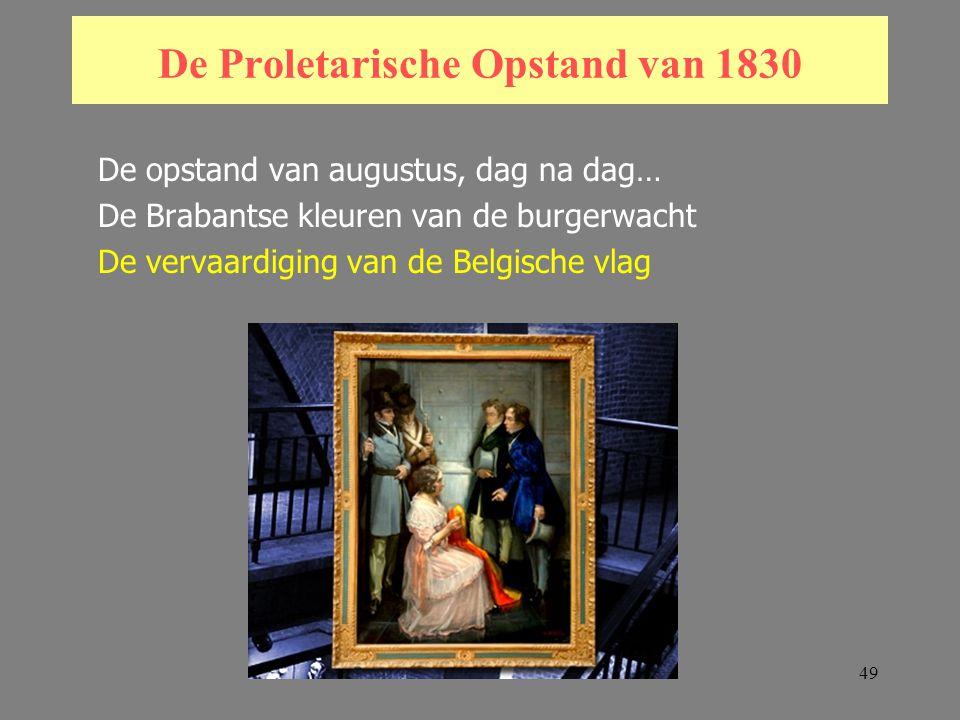 49 De Proletarische Opstand van 1830 De opstand van augustus, dag na dag… De Brabantse kleuren van de burgerwacht De vervaardiging van de Belgische vlag