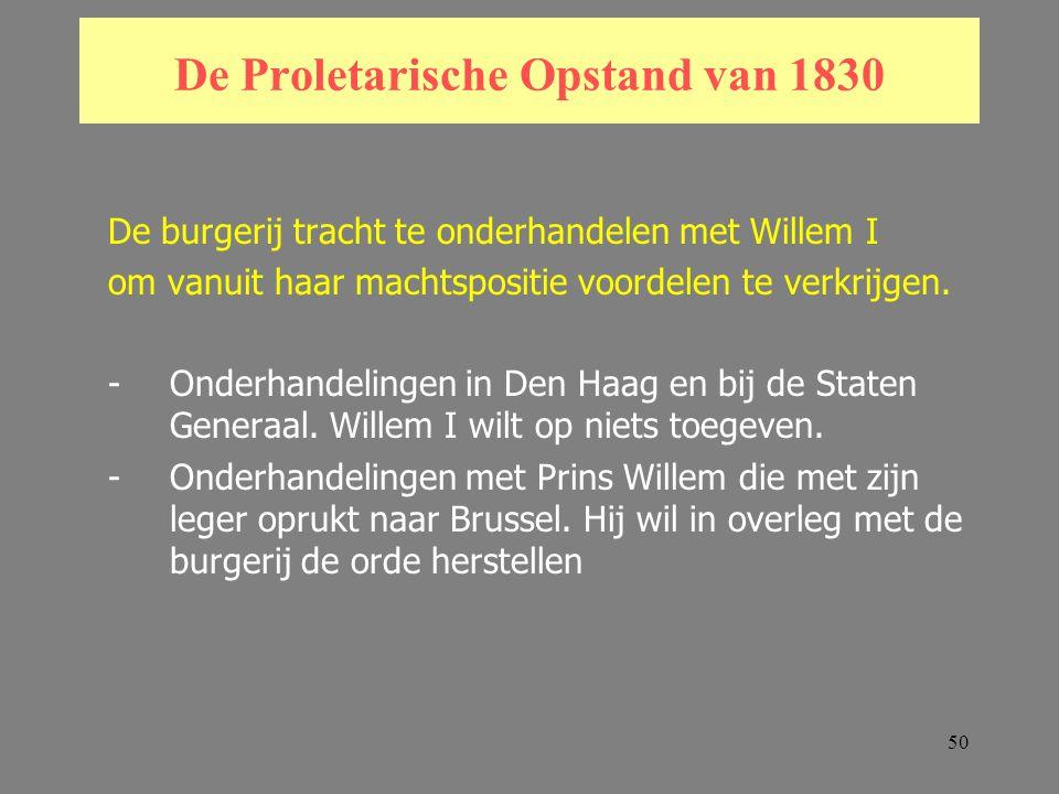 50 De Proletarische Opstand van 1830 De burgerij tracht te onderhandelen met Willem I om vanuit haar machtspositie voordelen te verkrijgen.