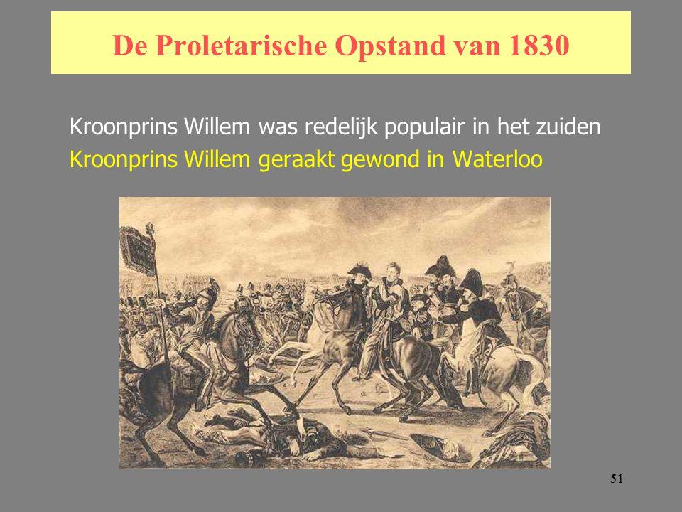 51 De Proletarische Opstand van 1830 Kroonprins Willem was redelijk populair in het zuiden Kroonprins Willem geraakt gewond in Waterloo