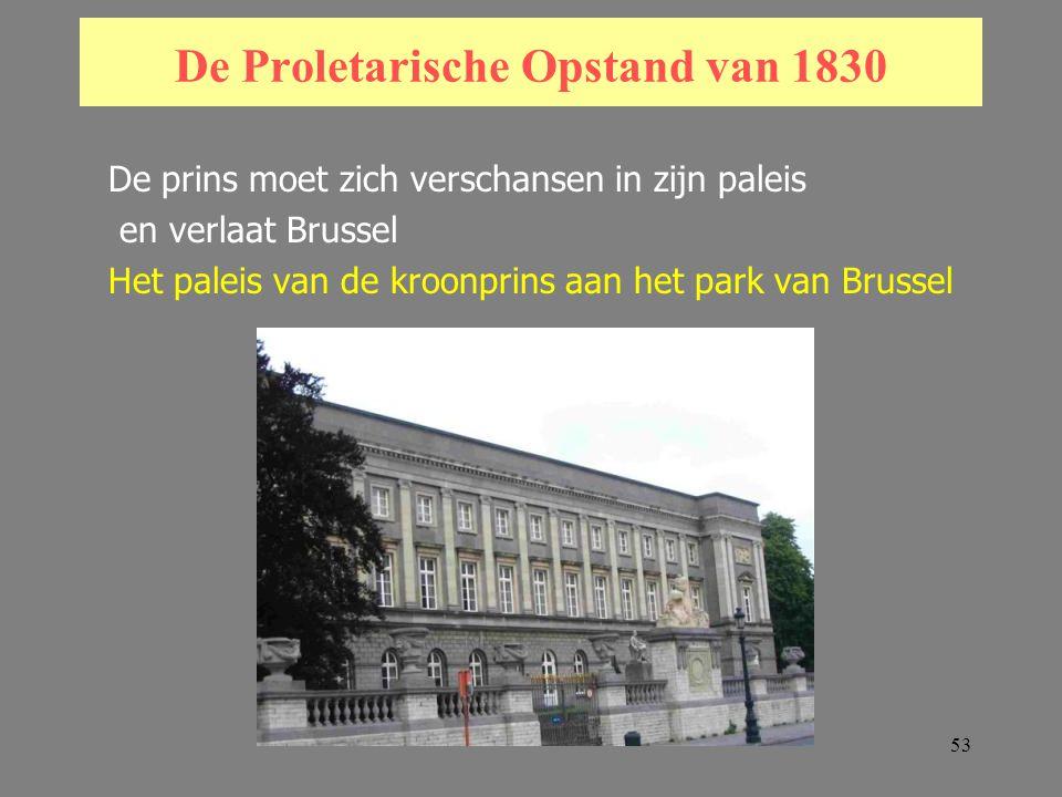 53 De Proletarische Opstand van 1830 De prins moet zich verschansen in zijn paleis en verlaat Brussel Het paleis van de kroonprins aan het park van Brussel