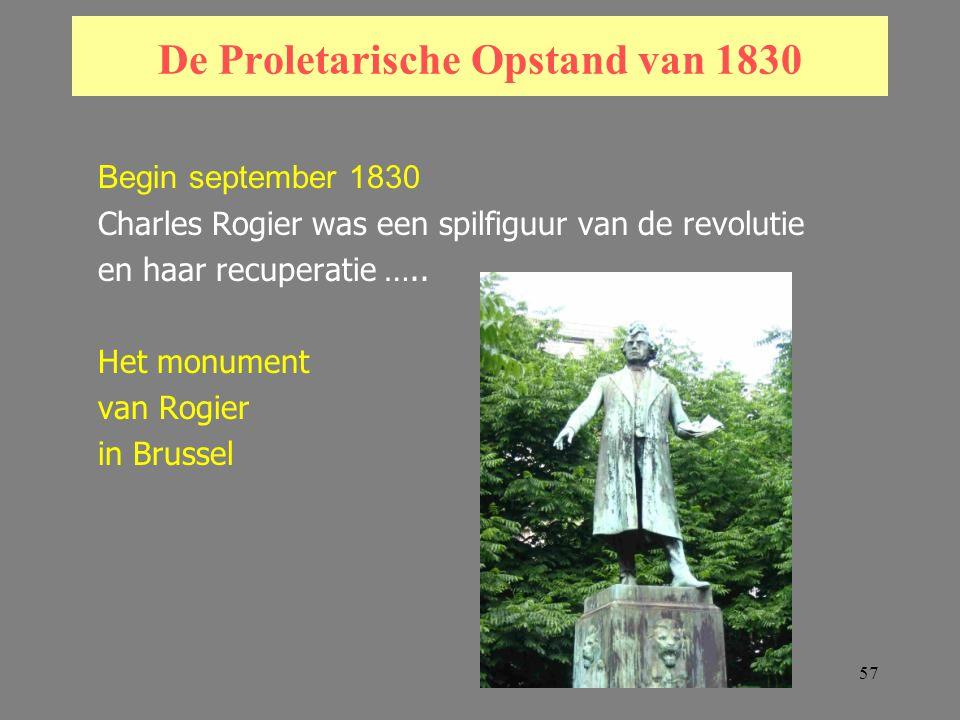 57 De Proletarische Opstand van 1830 Begin september 1830 Charles Rogier was een spilfiguur van de revolutie en haar recuperatie …..
