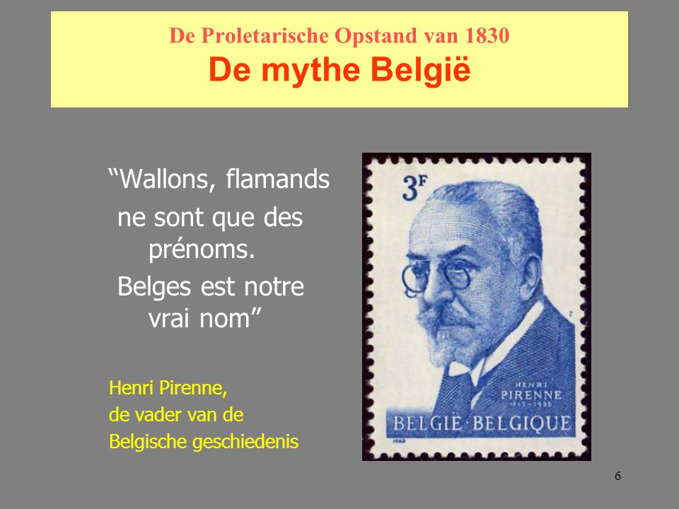 7 De Proletarische Opstand van 1830 De mythe België De Oude Belgen waren: de dapperste van alle Galliërs Volgens J.