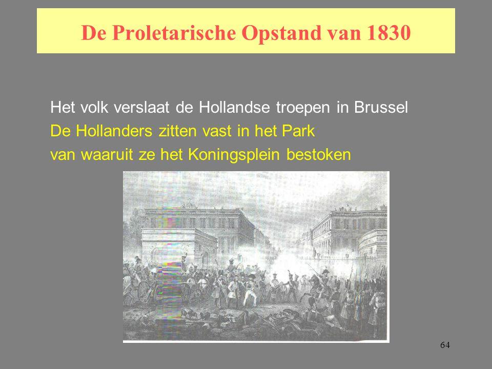 64 De Proletarische Opstand van 1830 Het volk verslaat de Hollandse troepen in Brussel De Hollanders zitten vast in het Park van waaruit ze het Koningsplein bestoken