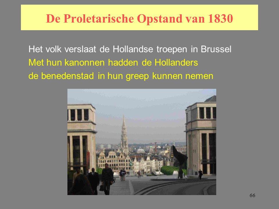 66 De Proletarische Opstand van 1830 Het volk verslaat de Hollandse troepen in Brussel Met hun kanonnen hadden de Hollanders de benedenstad in hun greep kunnen nemen