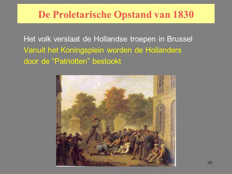 68 De Proletarische Opstand van 1830 Het volk verslaat de Hollandse troepen in Brussel Vanuit het Koningsplein worden de Hollanders door de Patriotten bestookt