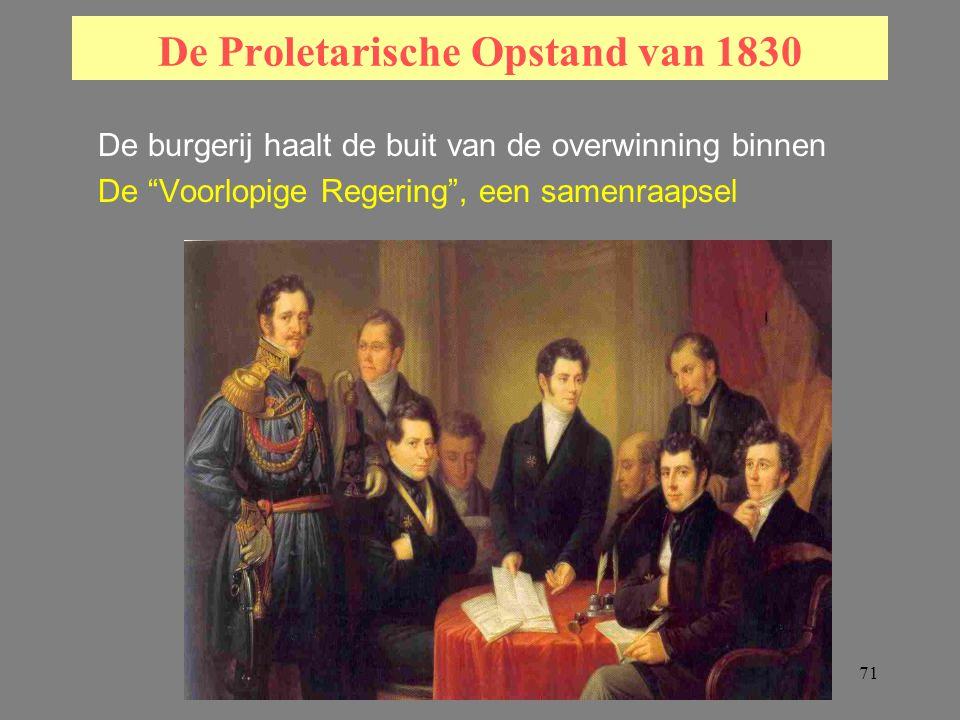 71 De Proletarische Opstand van 1830 De burgerij haalt de buit van de overwinning binnen De Voorlopige Regering , een samenraapsel