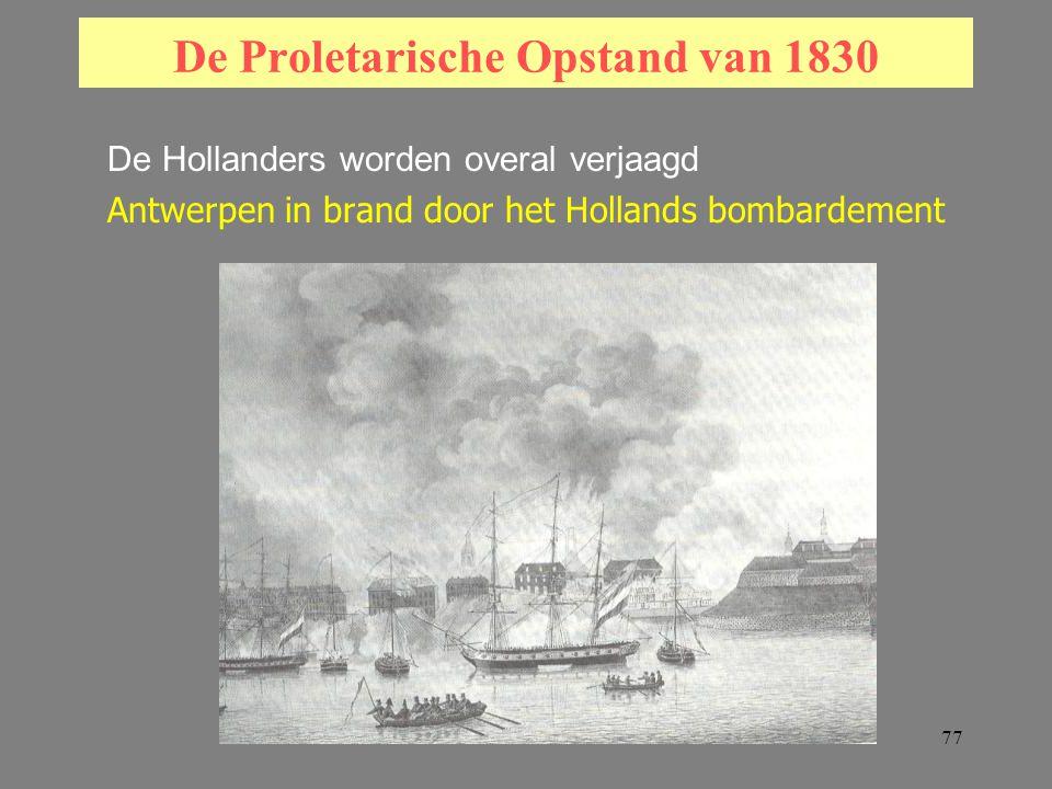 77 De Proletarische Opstand van 1830 De Hollanders worden overal verjaagd Antwerpen in brand door het Hollands bombardement