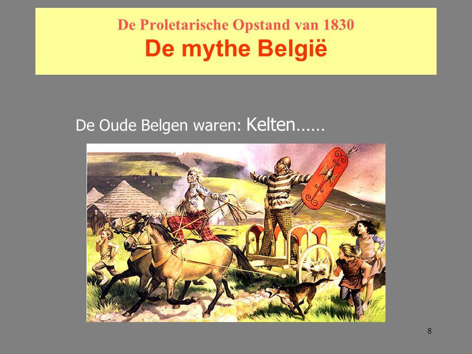 8 De Proletarische Opstand van 1830 De mythe België De Oude Belgen waren: Kelten……