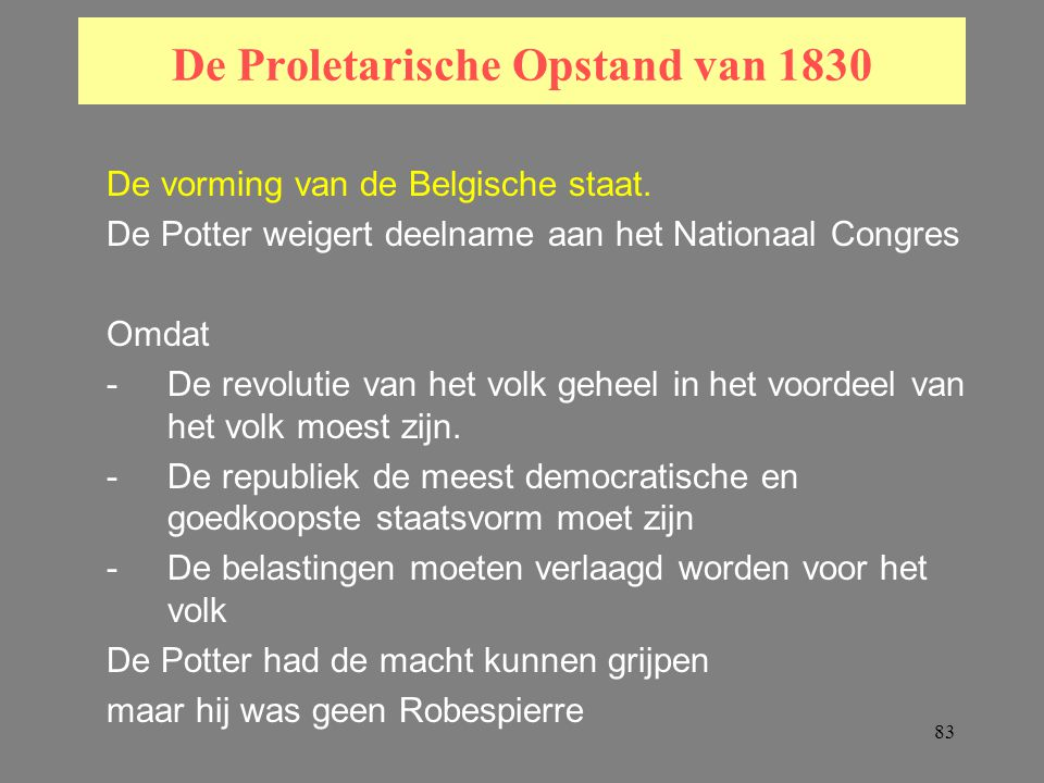 83 De Proletarische Opstand van 1830 De vorming van de Belgische staat.