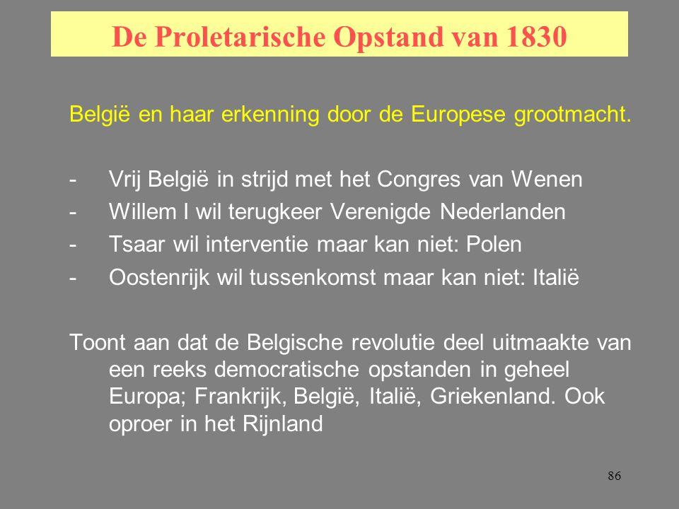 86 De Proletarische Opstand van 1830 België en haar erkenning door de Europese grootmacht.