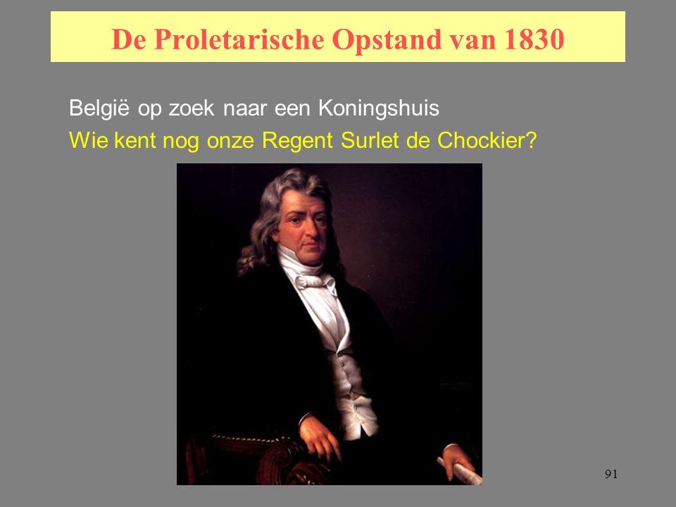 91 De Proletarische Opstand van 1830 België op zoek naar een Koningshuis Wie kent nog onze Regent Surlet de Chockier?