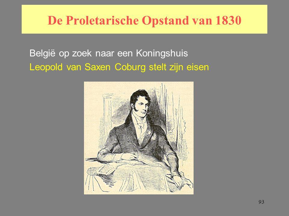 93 De Proletarische Opstand van 1830 België op zoek naar een Koningshuis Leopold van Saxen Coburg stelt zijn eisen