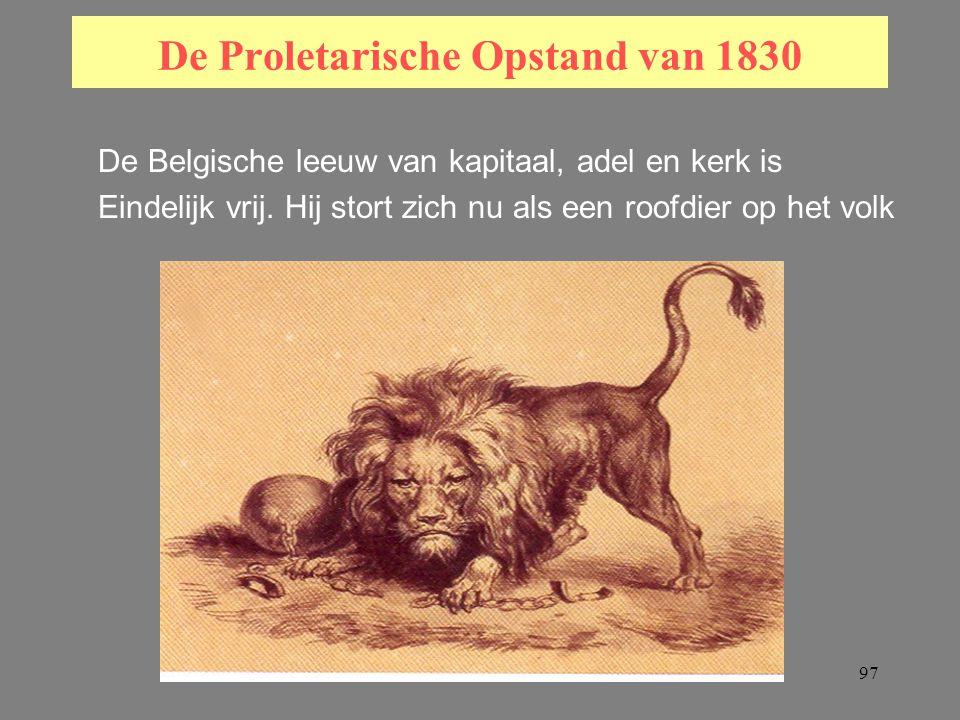 97 De Proletarische Opstand van 1830 De Belgische leeuw van kapitaal, adel en kerk is Eindelijk vrij.